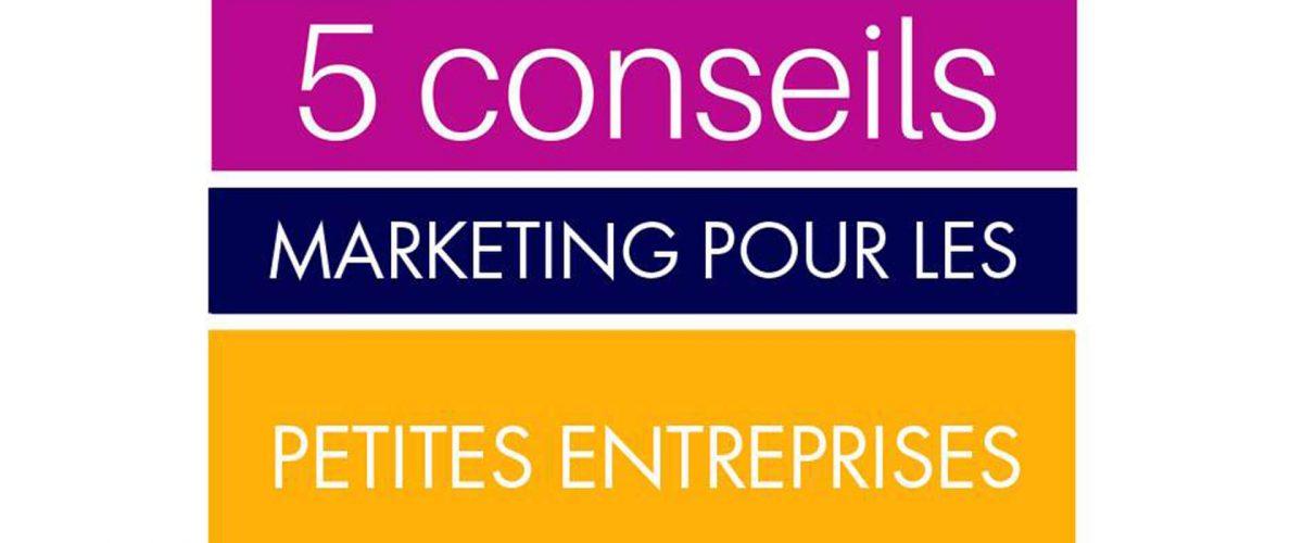 5 conseils Marketing pour les petites entreprises
